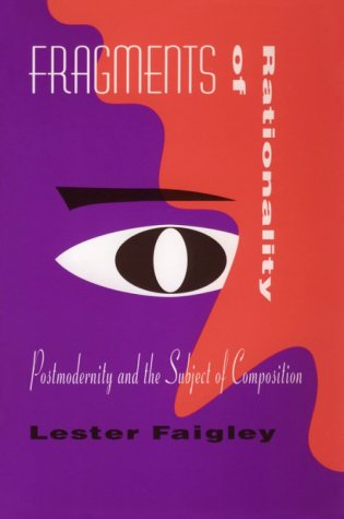 Fragments of Rationality: Postmodernity & the Subject of Composition 9780822954927