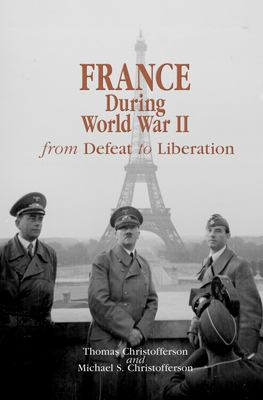 France During World War II: From Defeat to Liberation