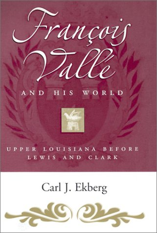 Francois Valle and His World: Upper Louisiana Before Lewis and Clark 9780826214188