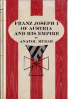 Franz Joseph I of Austria and His Empire 9780829001723