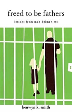 Freed to Be Fathers: Lessons from Men Doing Time 9780829815375