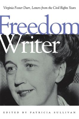 Freedom Writer: Virginia Foster Durr, Letters from the Civil Rights Years 9780820328218