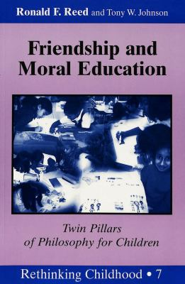 Friendship and Moral Education: Twin Pillars of Philosophy for Children 9780820437767