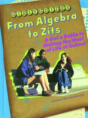 From Algebra to Zits: A Girl's Guide to Making the Most of Life at School