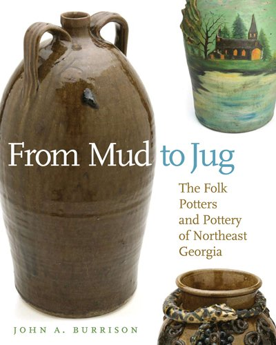 From Mud to Jug: The Folk Potters and Pottery of Northeast Georgia 9780820333250
