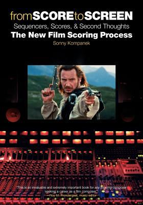 From Score to Screen: Sequencers, Scores & Second Thoughts-The New Film Scoring Process 9780825673085
