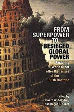 From Superpower to Besieged Global Power: Restoring World Order After the Failure of the Bush Doctrine 9780820330747