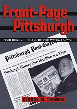Front-Page Pittsburgh: Two Hundred Years of the Post-Gazette 9780822942481