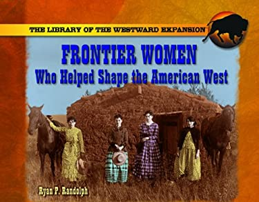 Frontier Women Who Helped Shape the American West 9780823962976