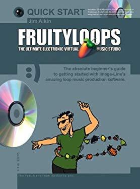Fruityloops: The Ultimate Electronic Virtual Music Studio [With CDROM] 9780825627125