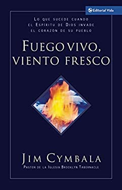 Fuego Vivo, Viento Fresco: Lo Que Sucede Cuando El ESP Ritu de Dios Invade El Coraz N de Su Pueblo 9780829746365