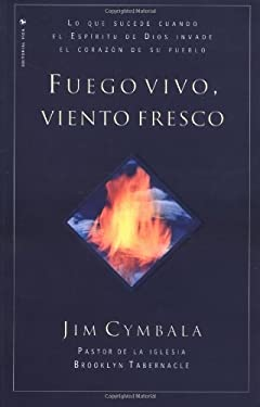 Fuego Vivo, Viento Fresco: Lo Que Sucede Cuando El Espiritu de Dios Invade El Corazon de Su Pueblo 9780829706215