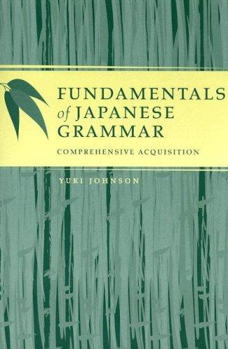 Fundamentals of Japanese Grammar: Comprehensive Acquisition 9780824831769