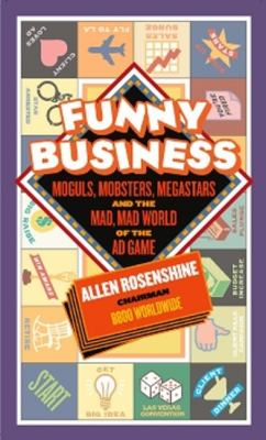 Funny Business: Moguls, Mobsters, Megastars, and the Mad, Mad World of the Ad Game 9780825305399