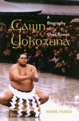 Gaijin Yokozuna: A Biography of Chad Rowan 9780824829414