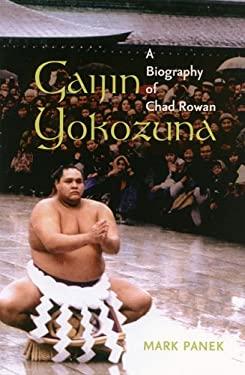 Gaijin Yokozuna: A Biography of Chad Rowan 9780824830434
