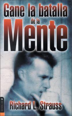 Gane La Batalla de La Mente = Win the Battle for Your Mind 9780829734881