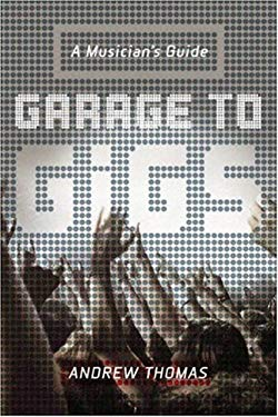 Garage to Gigs: A Musician's Guide 9780823082742