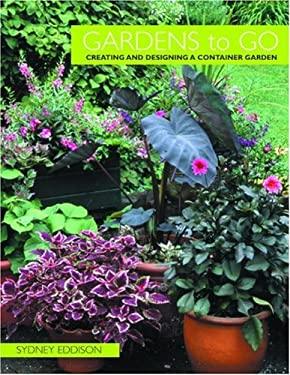 Gardens to Go: Creating and Designing a Container Garden 9780821257159