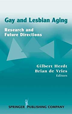 Gay and Lesbian Aging: Research and Future Directions 9780826122346