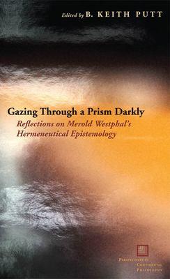 Gazing Through a Prism Darkly: Reflections on Merold Westphal's Hermeneutical Epistemology 9780823230457