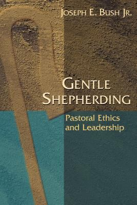 Gentle Shepherding: Pastoral Ethics and Leadership 9780827212503