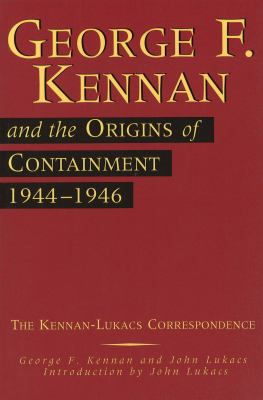George F. Kennan and the Origins of Containment, 1944-1946: The Kennan-Lukacs Correspondence 9780826211095