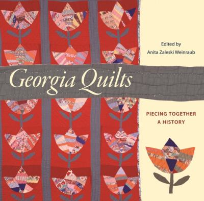 Georgia Quilts: Piecing Together a History 9780820328508
