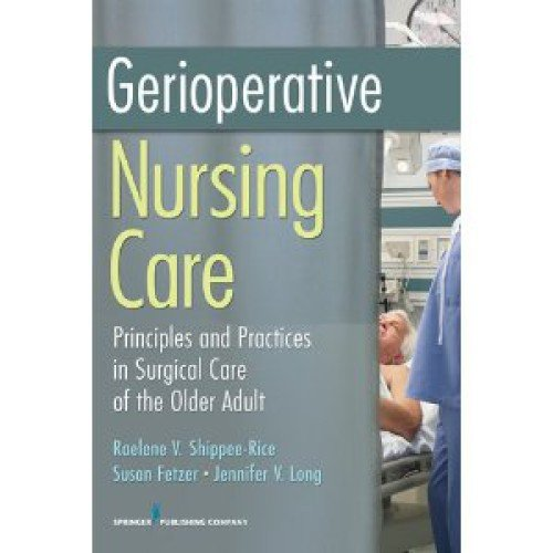 Gerioperative Nursing Care: Principles and Practices of Surgical Care for the Older Adult 9780826104700