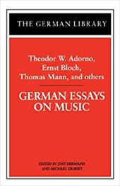 German Essays on Music: Theodor W. Adorno, Ernst Bloch, Thomas Mann, and Others