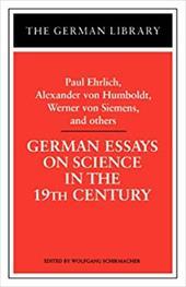 German Essays on Science in the 19th Century: Paul Ehrlich, Alexander Von Humboldt, Werner Von Sieme