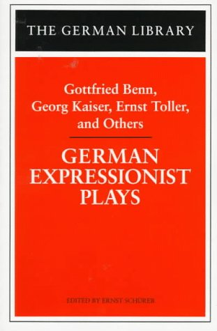 German Expressionist Plays: Gottfried Benn, Georg Kaiser, Ernst Toller, and Others 9780826409508