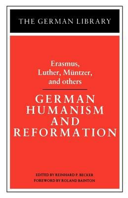 German Humanism and Reformation: Erasmus, Luther, Muntzer, and Others : Erasmus, Luther, Muntzer and Others