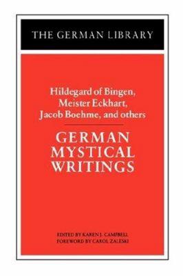 German Mystical Writings: Hildegard of Bingen, Meister Eckhart, Jacob Boehme, and Others 9780826403476