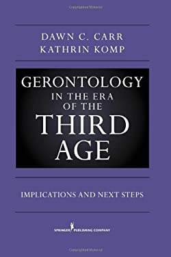 Gerontology in the Era of the Third Age: Implications and Next Steps 9780826105967