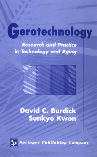 Gerotechnology: Research and Practice in Technology and Aging: A Textbook and Reference for Multiple Disciplines 9780826125163