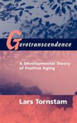 Gerotranscendence: A Developmental Theory of Positive Aging 9780826131348