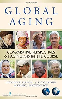 Global Aging: Comparative Perspectives on Aging and the Life Course 9780826105462