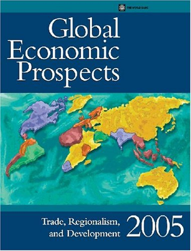 Global Economic Prospects 2005: Trade, Regionalism, and Development 9780821357477