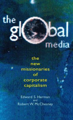 Global Media: The New Missionaries of Global Capitalism 9780826458193