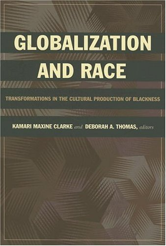 Globalization and Race: Transformations in the Cultural Production of Blackness 9780822337720