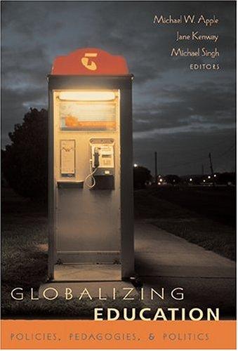 Globalizing Education: Policies, Pedagogies, and Politics