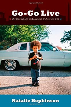 Go-Go Live: The Musical Life and Death of a Chocolate City 9780822352112
