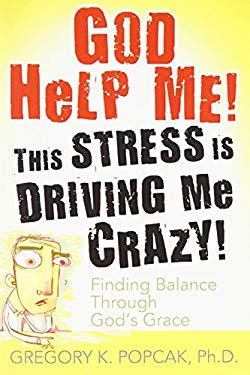 God Help Me! This Stress Is Driving Me Crazy!: Finding Balance Through God's Grace 9780824525989