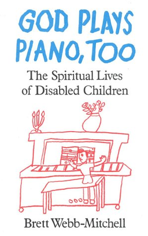 God Plays Piano, Too: The Spiritual Lives of Disabled Children 9780824513740