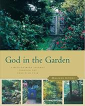 God in the Garden: Discovering the Spiritual Riches of Gardening: A Week-By-Week Journey Through the Christian Year -  Gilmer, Maureen