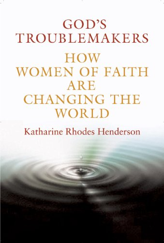 God's Troublemakers: How Women of Faith Are Changing the World 9780826429254