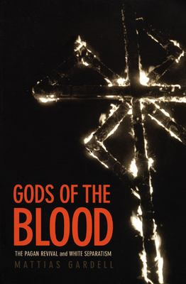 Gods of the Blood: The Pagan Revival and White Separatism 9780822330714