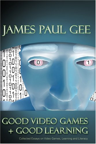 Good Video Games and Good Learning: Collected Essays on Video Games, Learning and Literacy 9780820497037