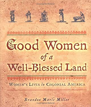 Good Women of a Well-Blessed Land: Women's Lives in Colonial America 9780822500322